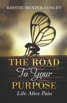 The Road To Your Purpose: Life After Pain