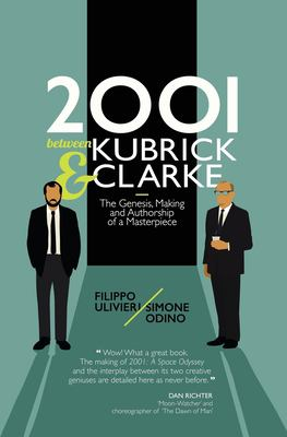 2001 between Kubrick and Clarke: The Genesis, Making and Authorship of a Masterpiece