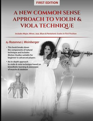 A New Common Sense Approach To Violin & Viola Technique: In Depth Approach Based On Kinesthetic Learning, Plus First Position Scales Including Blues,
