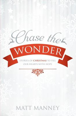 Chase the Wonder: Stories of Christmas to Fill our Hearts with Hope