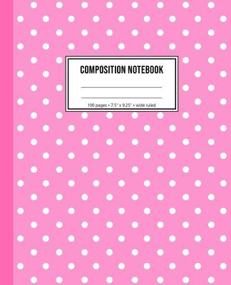 Composition Notebook: Pink Polka Dot Notebook For Girls