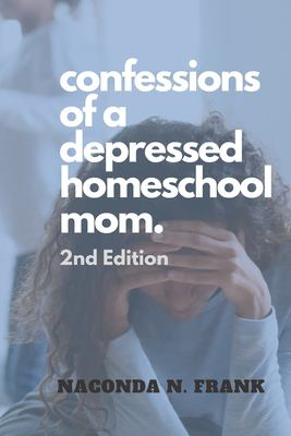 Confessions of a Depressed Homeschool Mom: 2nd Edition