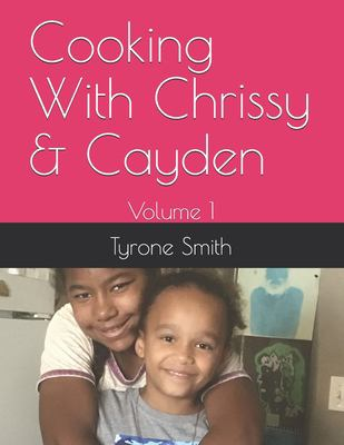 Cooking With Chrissy & Cayden: Volume 1