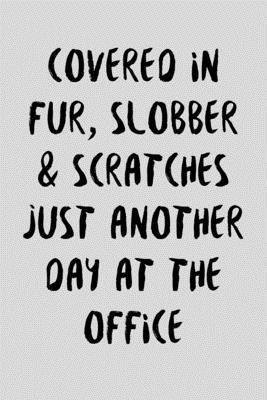 """Covered In Fur, Slobber & Scratches: Funny Veterinarian Receptionist Gift Idea For Amazing Hard Working Employee - 120 Pages (6"""" x 9"""") Hilarious Gag P"""