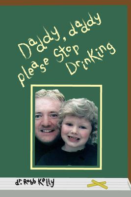 Daddy, Daddy Please Stop Drinking