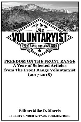 Freedom on the Front Range: A Year of Selected Articles from The Front Range Voluntaryist (2017-2018)