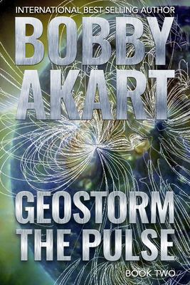 Geostorm The Pulse: A Post Apocalyptic EMP Survival Thriller (The Geostorm Series)
