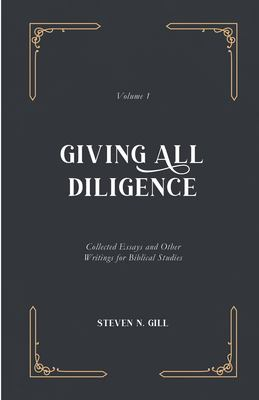 Giving All Diligence: Collected Essays and Other Writings for Biblical Studies