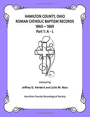 Hamilton County, Ohio Roman Catholic Baptism Records - 1860 - 1869: Part 1: A - L
