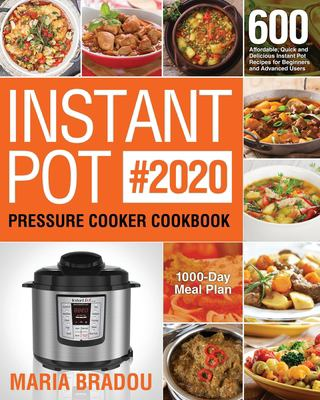 Instant Pot Pressure Cooker Cookbook #2020: 600 Affordable, Quick and Delicious Instant Pot Recipes for Beginners and Advanced Users (1000-Day Meal Pl