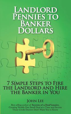 Landlord Pennies to Banker Dollars: 7 Simple Steps to Fire the Landlord and Hire the Banker in You (Deal'ionare OTC Systems Premier Signature Series)