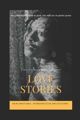 Love Stories: An unapologetic look at love, life and sex in poetic prose