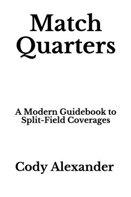 Match Quarters: A Modern Guidebook to Split-Field Coverages