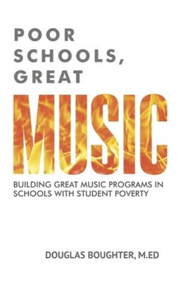 Poor Schools, Great Music: Building Great Music Programs in Schools with Student Poverty
