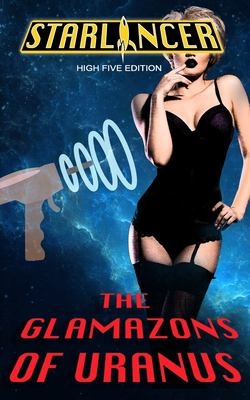 Starlancer: The Glamazons of Uranus: High Five Edition