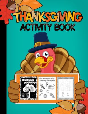Thanksgiving Activity Book Ages 3-99: Fun For ALL Ages | Coloring, Crosswords, I Spy, Word Searches, Mazes, Dot-To-Dot, Word Scrambles, Tracing Letter