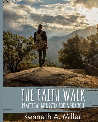The Faith Walk: Practical Ministry Tools For You