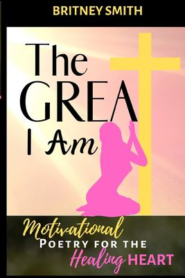 The Great I am: Motivational Poetry for the Healing Heart
