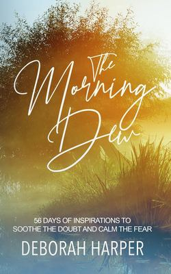 The Morning Dew: 56 DAYS OF INSPIRATIONS TO SOOTHE THE DOUBT AND CALM THE FEAR