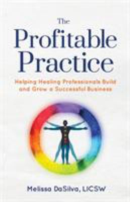 The Profitable Practice: Helping Healing Professionals Build and Grow a Successful Business