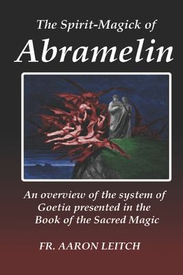 The Spirit-Magick of Abramelin: An Overview of the System of Goetia Presented in the Book of the Sacred Magic