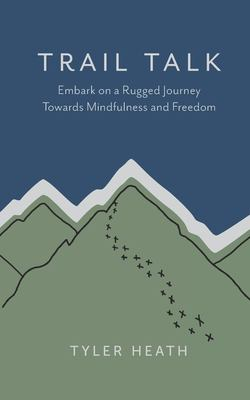 Trail Talk: Embark on a Rugged Journey Towards Mindfulness and Freedom