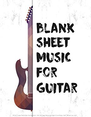 """Blank Sheet Music For Guitar: 8.5""""x11"""" (Large Print) Guitar Tab Notebook - Over 100 Pages Manuscript Paper (Chord Boxes, Staff, TAB and Lyric line): B"""