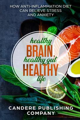 Healthy Brain, Healthy Gut, Healthy Life: How Anti-Inflammation Diet Can Relieve Stress and Anxiety