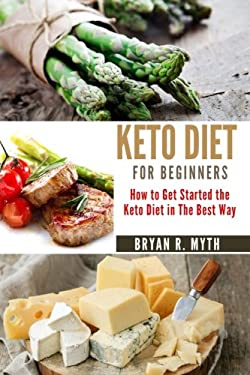 Keto Diet for Beginners: Step by Step Guide. How to Get Started on the Keto Diet in the Best Way. (Volume 1)