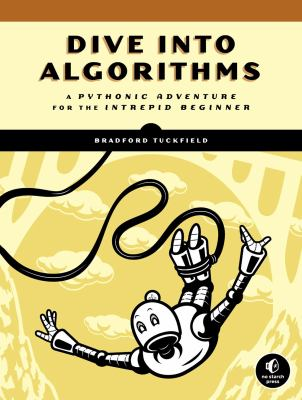 Dive Into Algorithms: A Pythonic Adventure for the Intrepid Beginner