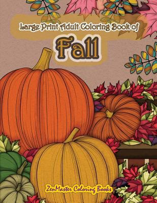 Large Print Adult Coloring Book of Fall: Simple and Easy Autumn Coloring Book for Adults with Fall Inspired Scenes and Designs for Stress Relief and (