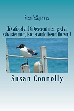 Susan's Squawks: (Ir) rational and (ir) reverent musings of an exhausted mom, teacher and citizen of the world