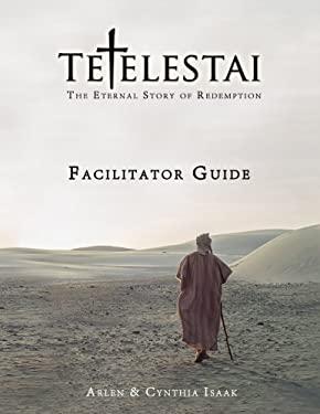 Tetelestai Facilitator Guide: The auxiliary Facilitator Guide to accompany the Tetelestai video series.