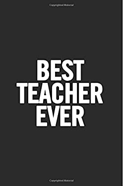 Best Teacher Ever: Lined 6x9 Thank You Notebook for Teacher, perfect year end gag gift or retirement, cute journal to show appreciation for awesome ed