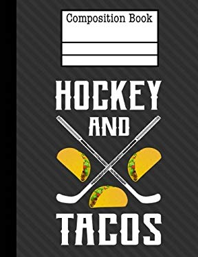 Hockey And Tacos Composition Notebook - Wide Ruled: 7.44 x 9.69-200 Pages - School Student Teacher Office