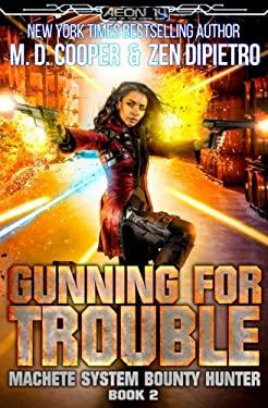 Gunning for Trouble (Machete System Bounty Hunter) (Volume 2)