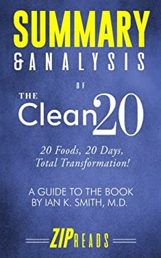 Summary & Analysis of The Clean 20: 20 Foods, 20 Days, Total Transformation | A Guide to the Book by Ian Smith, MD