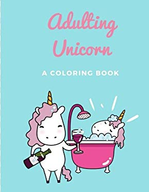 Adulting Unicorn. A coloring book for kids and adults alike.: Unicorns doing chores