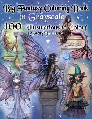 Big Fantasy Coloring Book in Grayscale - 100 Illustrations to Color by Molly Harrison: Grayscale Adult Coloring Book featuring Fairies, Mermaids, Witc