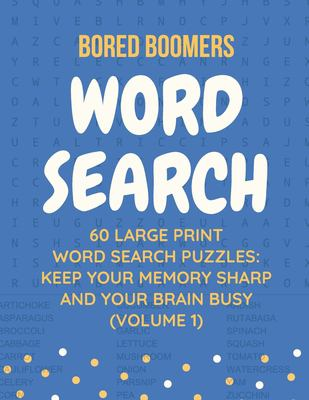 Bored Boomers 60 Large Print Word Search Puzzles: Keep Your Memory Sharp and Your Brain Busy (Volume 1) (Word Search Volume)