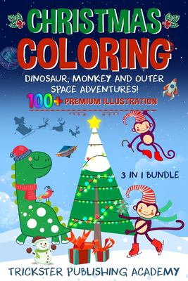 Christmas Coloring Dinosaur, Monkey and Outer Space Adventures!: 100+ Premium Illustration 3 in 1 Bundle