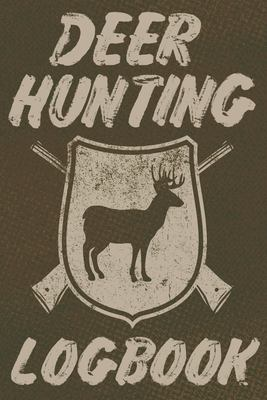 Deer Hunting Logbook: A Log Book to Record Your Hunting Season or Trips