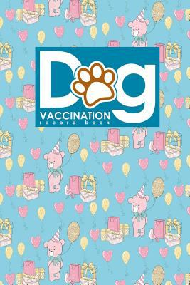 Dog Vaccination Record Book: Puppy Vaccination Book, Vaccination Schedule, Vaccination Books, Vaccine Records For Dogs, Cute Birthday Cover (Dog Vacci