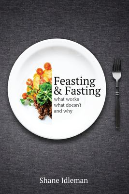 Feasting & Fasting: What Works, What Doesn't, and Why