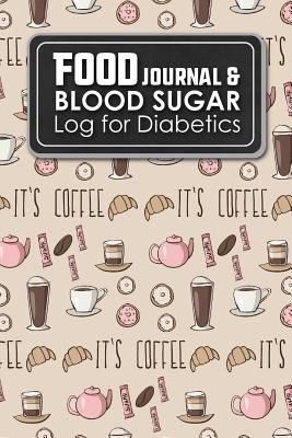 Food Journal & Blood Sugar Log for Diabetics: Blood Glucose Log Book, Diabetes Diary, Food Log Gestational Diabetes, Cute Coffee Cover (Volume 100)