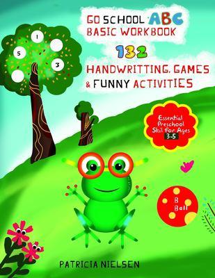 Go School Abc Basic Workbook, 132 Handwritting, Games & Funny Activites: Essential Preschool Skills for Ages 3-5