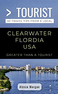Greater Than a Tourist- Clearwater Florida USA: 50 Travel Tips from a Local
