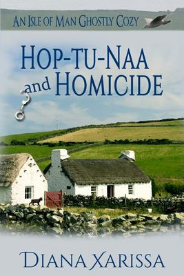 Hop-tu-Naa and Homicide (An Isle of Man Ghostly Cozy) (Volume 8)