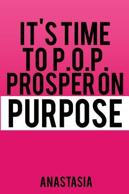 It's Time to P.O.P. Prosper on Purpose