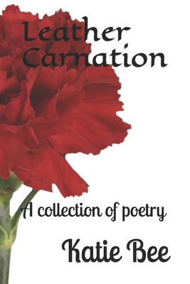 Leather Carnation: A collection of poetry
